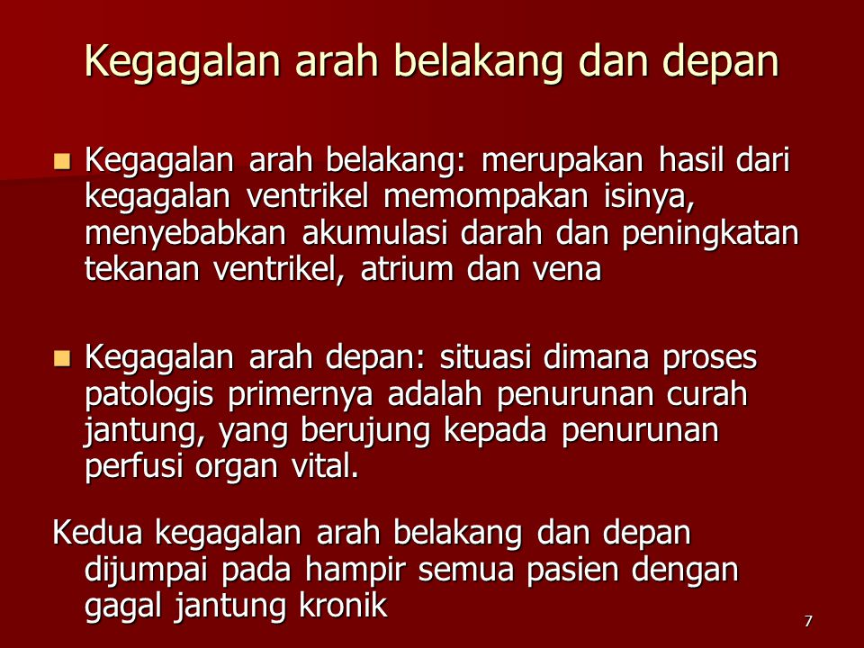 7 Kegagalan arah belakang: merupakan hasil dari kegagalan ventrikel memompakan isinya, menyebabkan akumulasi darah dan peningkatan tekanan ventrikel,
