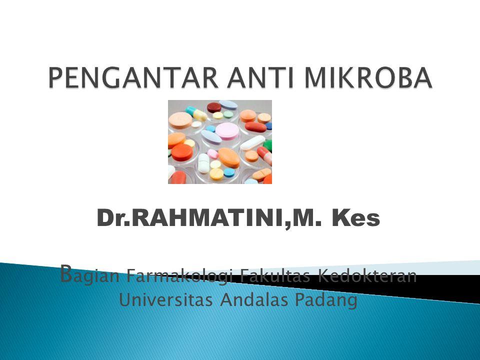 Dr.RAHMATINI,M. Kes B agian Farmakologi Fakultas Kedokteran Universitas Andalas Padang
