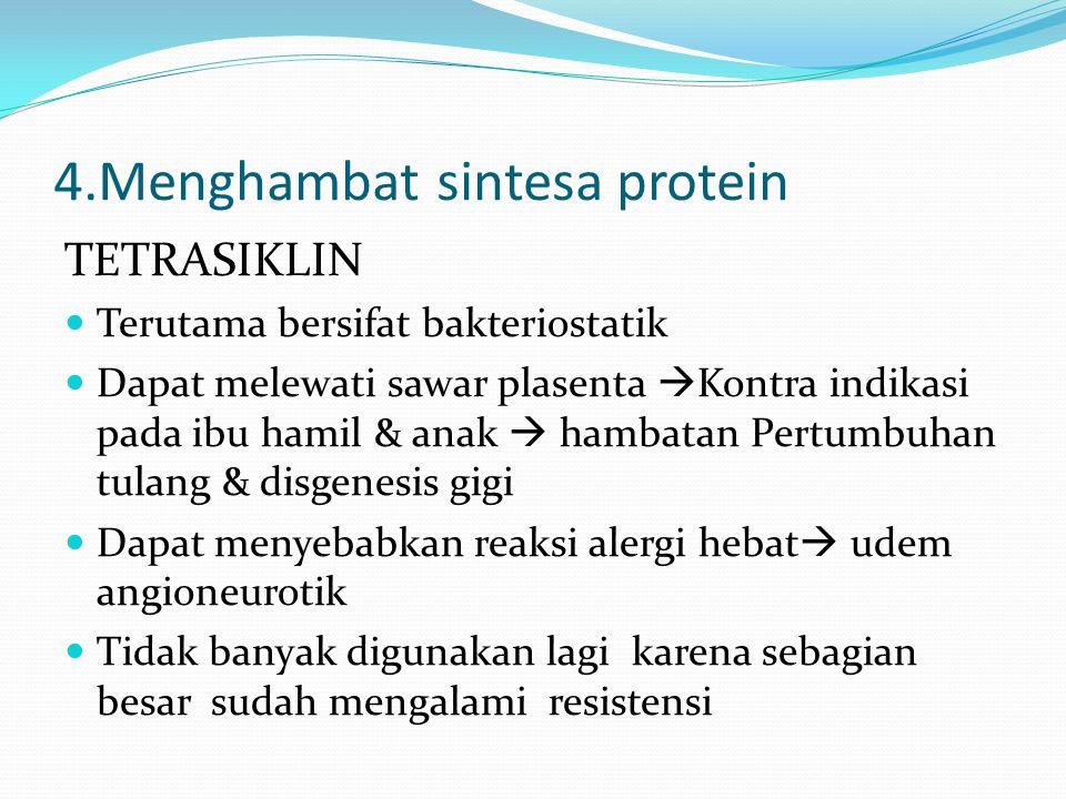 4.Menghambat sintesa protein TETRASIKLIN Terutama bersifat bakteriostatik Dapat melewati sawar plasenta  Kontra indikasi pada ibu hamil & anak  hamb
