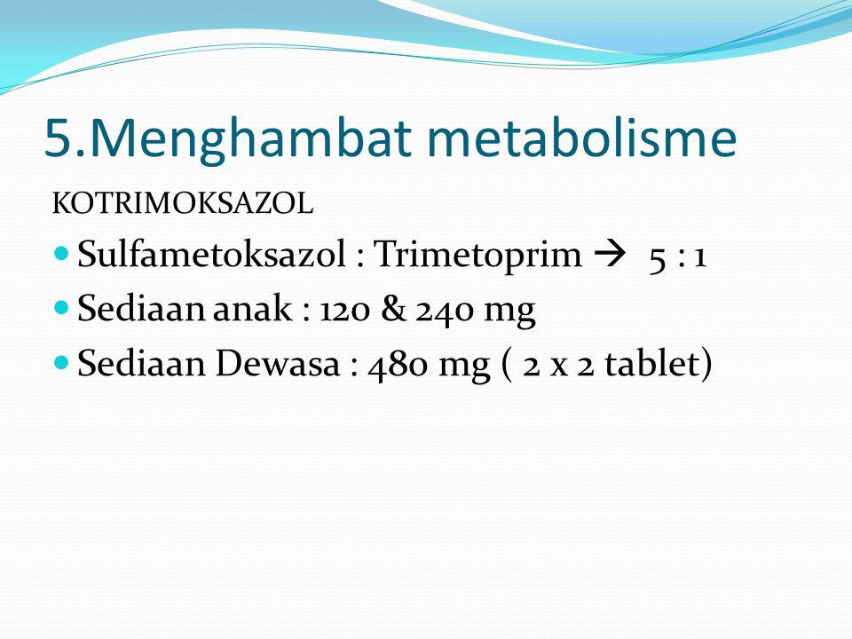 5.Menghambat metabolisme KOTRIMOKSAZOL Sulfametoksazol : Trimetoprim  5 : 1 Sediaan anak : 120 & 240 mg Sediaan Dewasa : 480 mg ( 2 x 2 tablet)