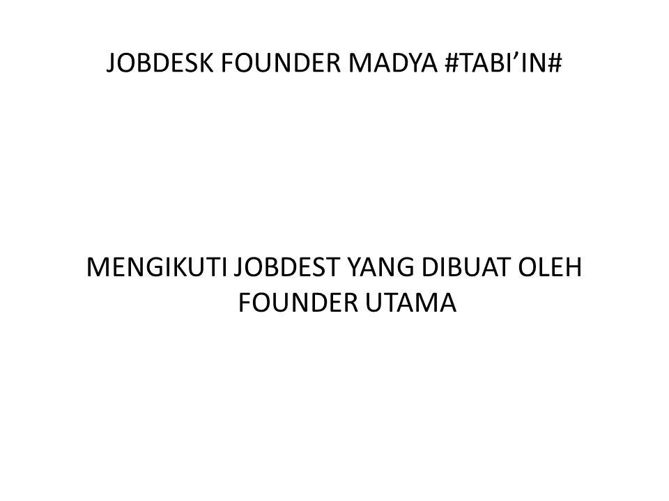 JOBDESK FOUNDER MADYA #TABI'IN# MENGIKUTI JOBDEST YANG DIBUAT OLEH FOUNDER UTAMA