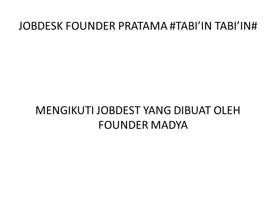 JOBDESK FOUNDER PRATAMA #TABI'IN TABI'IN# MENGIKUTI JOBDEST YANG DIBUAT OLEH FOUNDER MADYA