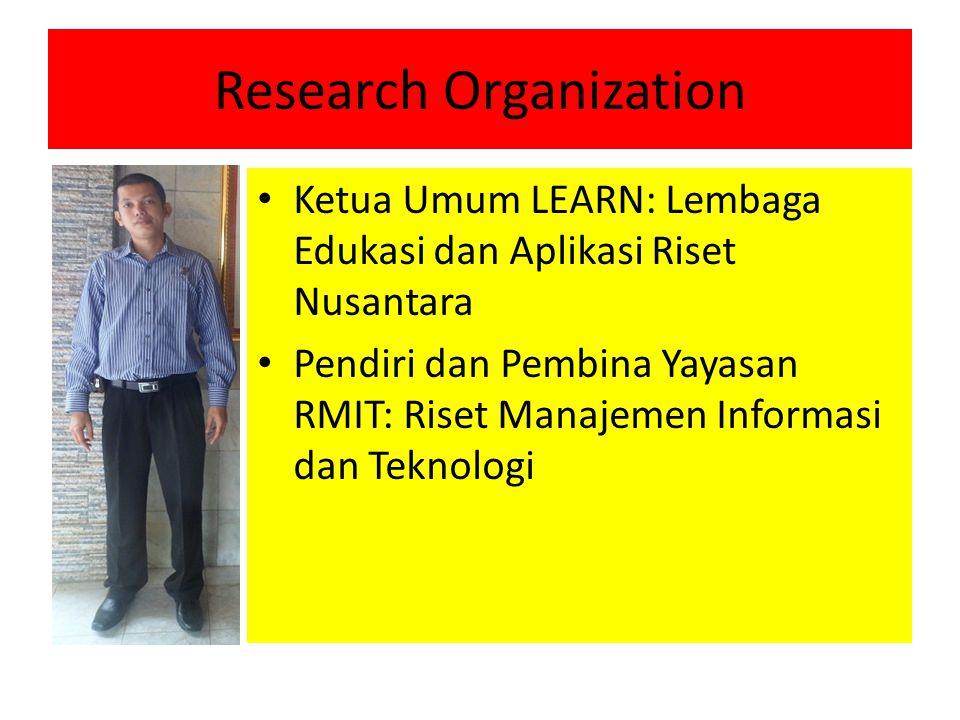 Research Organization Ketua Umum LEARN: Lembaga Edukasi dan Aplikasi Riset Nusantara Pendiri dan Pembina Yayasan RMIT: Riset Manajemen Informasi dan Teknologi