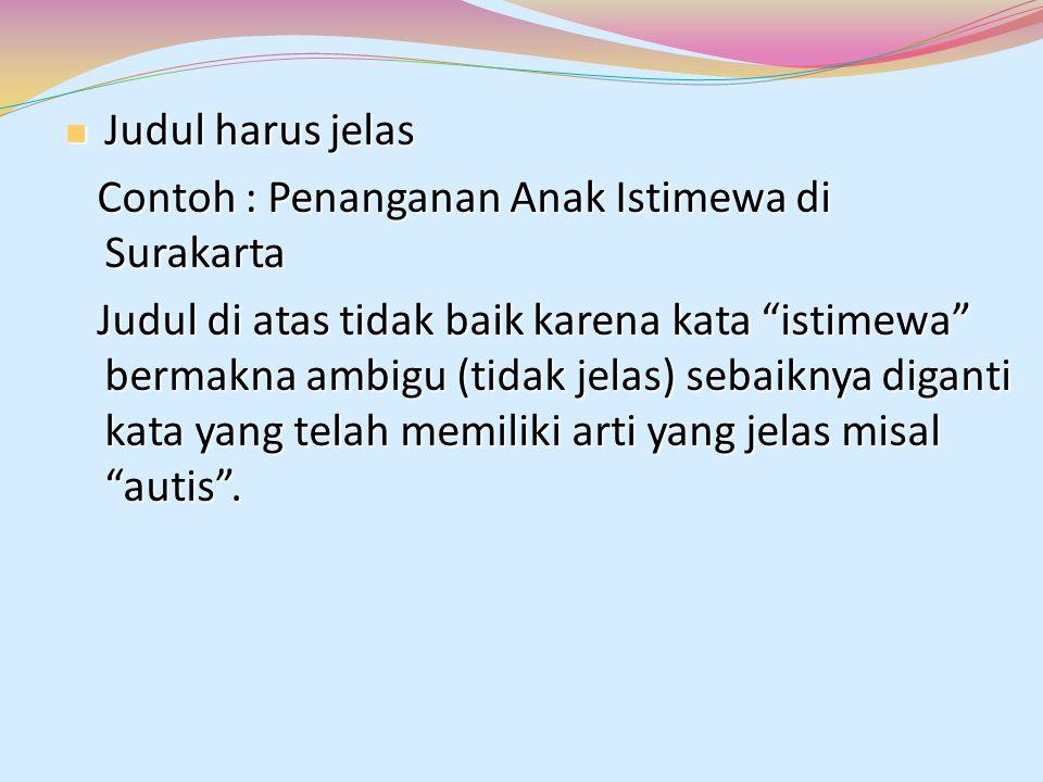Judul harus jelas Judul harus jelas Contoh : Penanganan Anak Istimewa di Surakarta Contoh : Penanganan Anak Istimewa di Surakarta Judul di atas tidak