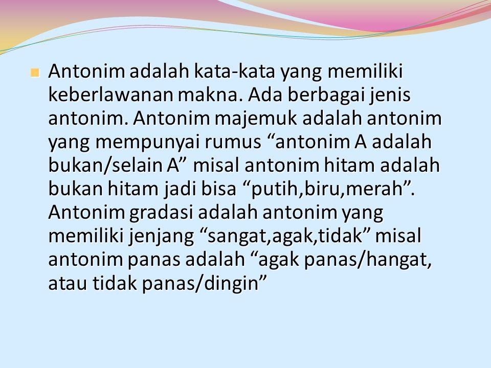 """Antonim adalah kata-kata yang memiliki keberlawanan makna. Ada berbagai jenis antonim. Antonim majemuk adalah antonim yang mempunyai rumus """"antonim A"""