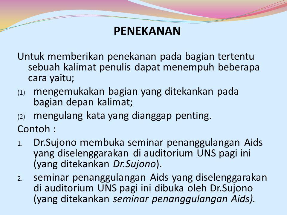 Untuk memberikan penekanan pada bagian tertentu sebuah kalimat penulis dapat menempuh beberapa cara yaitu; (1) mengemukakan bagian yang ditekankan pad