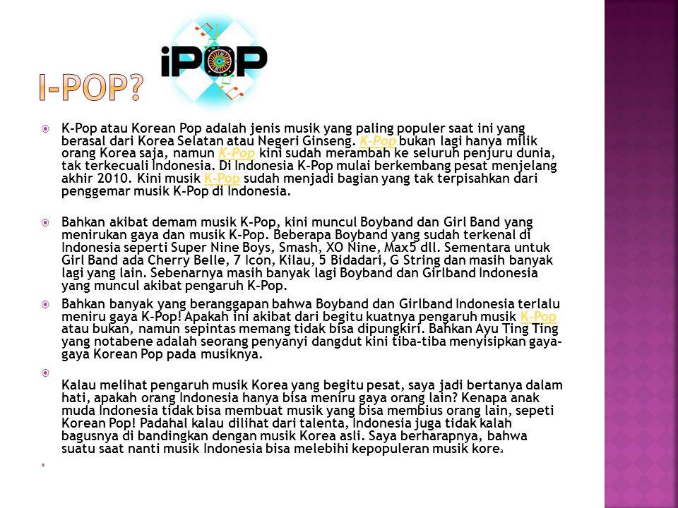  K-Pop atau Korean Pop adalah jenis musik yang paling populer saat ini yang berasal dari Korea Selatan atau Negeri Ginseng.