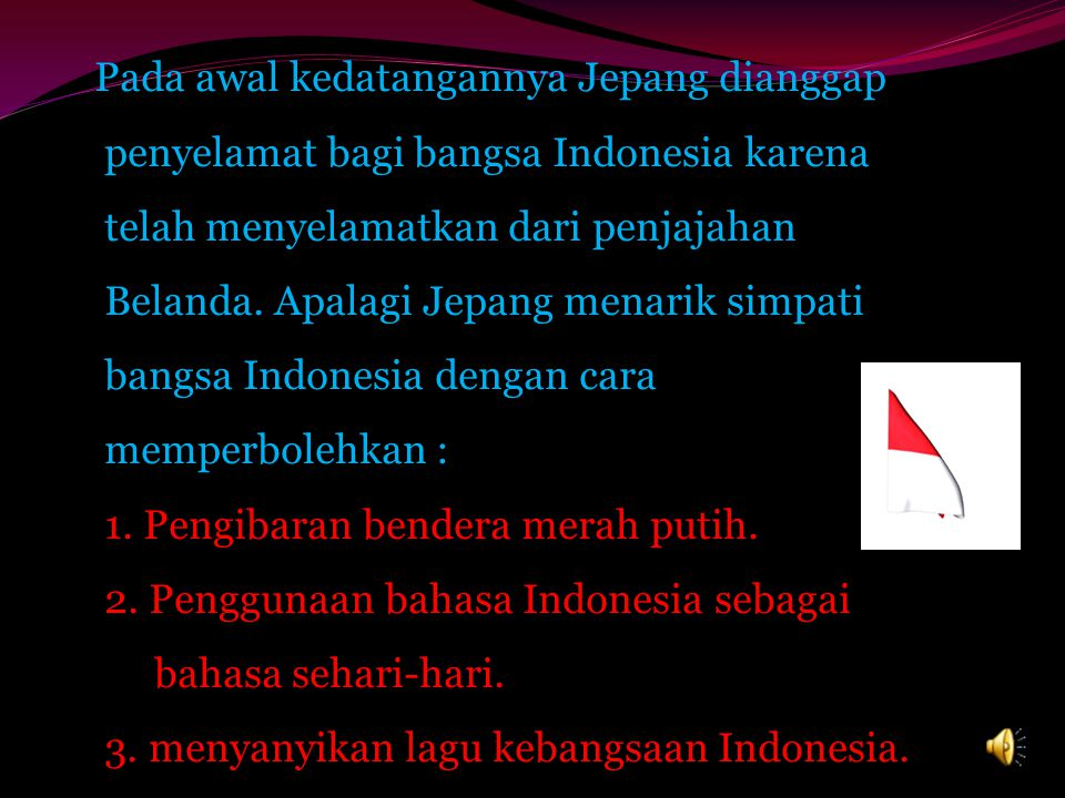 Berikut ini adalah salah satu contoh propaganda Jepang di Indonesia. Jepang datang ke Indonesia dengan mengaku sebagai saudara tua. Selain itu Jepang