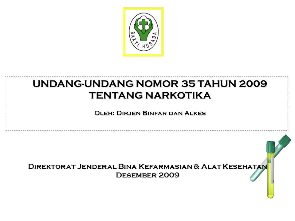 UNDANG-UNDANG NOMOR 35 TAHUN 2009 TENTANG NARKOTIKA Oleh: Dirjen Binfar dan Alkes Direktorat Jenderal Bina Kefarmasian & Alat Kesehatan Desember 2009