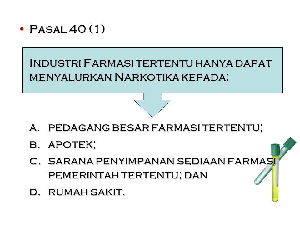 Pasal 40 (1)Pasal 40 (1) Industri Farmasi tertentu hanya dapat menyalurkan Narkotika kepada: a.