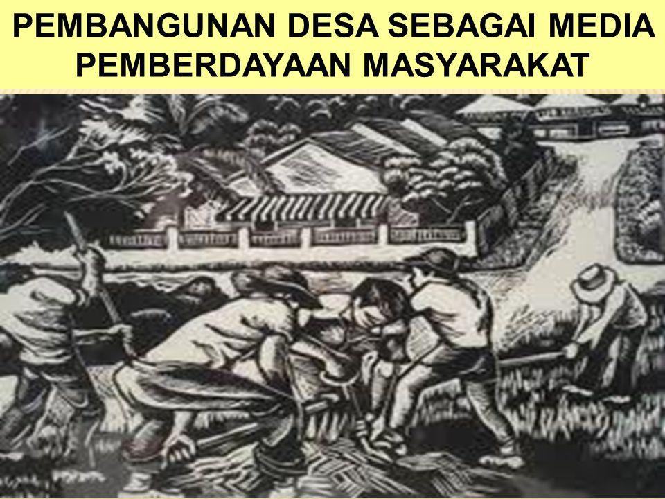 PEMBANGUNAN DESA SEBAGAI MEDIA PEMBERDAYAAN MASYARAKAT