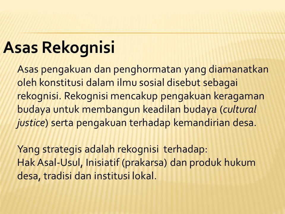 Asas Rekognisi Asas pengakuan dan penghormatan yang diamanatkan oleh konstitusi dalam ilmu sosial disebut sebagai rekognisi. Rekognisi mencakup pengak