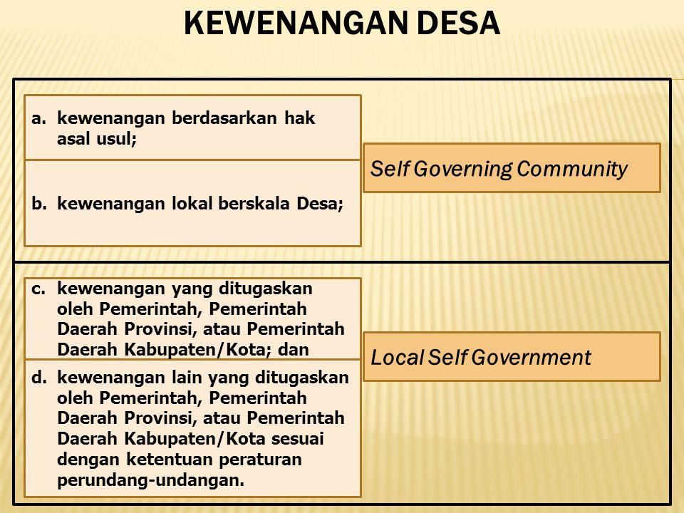 31 KEWENANGAN DESA. d.kewenangan lain yang ditugaskan oleh Pemerintah, Pemerintah Daerah Provinsi, atau Pemerintah Daerah Kabupaten/Kota sesuai dengan