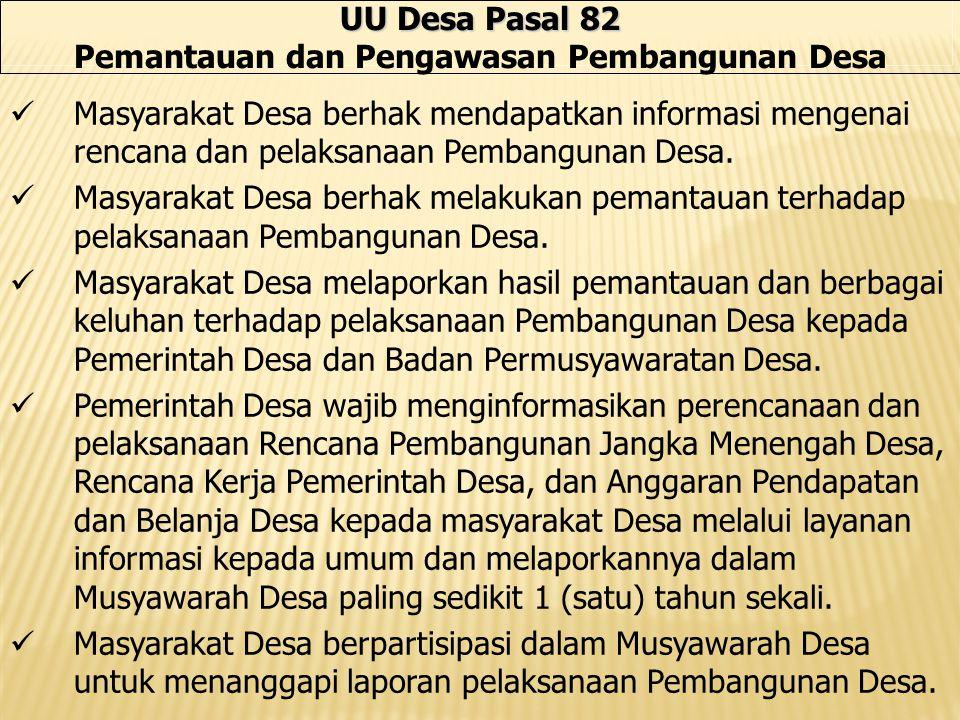 UU Desa Pasal 82 Pemantauan dan Pengawasan Pembangunan Desa Masyarakat Desa berhak mendapatkan informasi mengenai rencana dan pelaksanaan Pembangunan