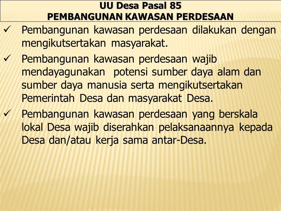 UU Desa Pasal 85 PEMBANGUNAN KAWASAN PERDESAAN Pembangunan kawasan perdesaan dilakukan dengan mengikutsertakan masyarakat.