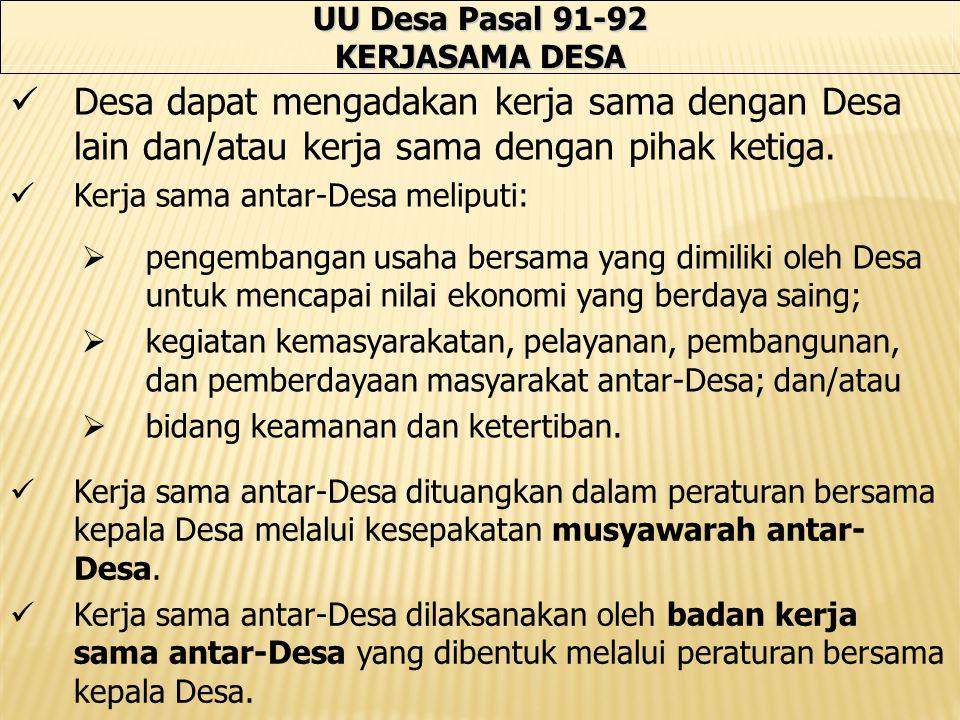 UU Desa Pasal 91-92 KERJASAMA DESA Desa dapat mengadakan kerja sama dengan Desa lain dan/atau kerja sama dengan pihak ketiga.