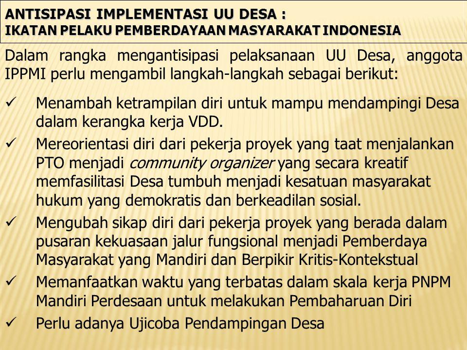 ANTISIPASI IMPLEMENTASI UU DESA : IKATAN PELAKU PEMBERDAYAAN MASYARAKAT INDONESIA Menambah ketrampilan diri untuk mampu mendampingi Desa dalam kerangka kerja VDD.