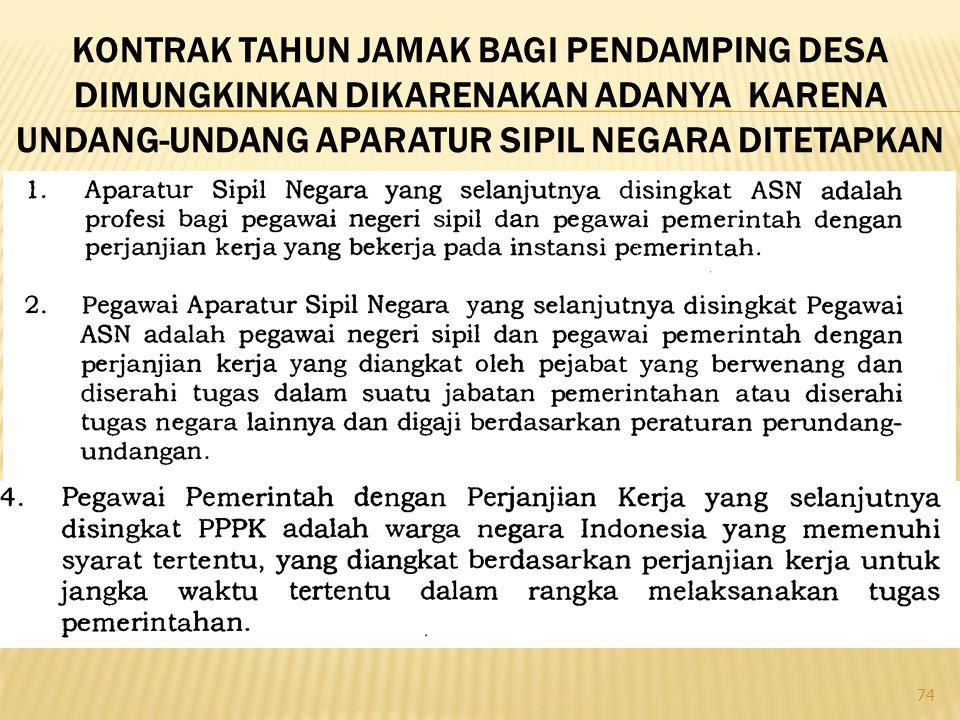 74 KONTRAK TAHUN JAMAK BAGI PENDAMPING DESA DIMUNGKINKAN DIKARENAKAN ADANYA KARENA UNDANG-UNDANG APARATUR SIPIL NEGARA DITETAPKAN PADA TANGGAL 19 DESEMBER 2013