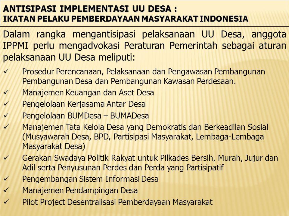 ANTISIPASI IMPLEMENTASI UU DESA : IKATAN PELAKU PEMBERDAYAAN MASYARAKAT INDONESIA Prosedur Perencanaan, Pelaksanaan dan Pengawasan Pembangunan Pembangunan Desa dan Pembangunan Kawasan Perdesaan.