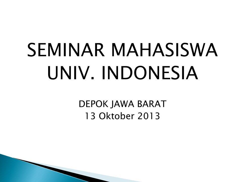 SEMINAR MAHASISWA UNIV. INDONESIA DEPOK JAWA BARAT 13 Oktober 2013