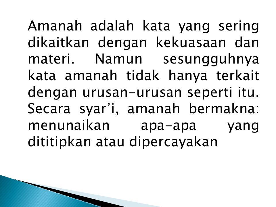 Amanah adalah kata yang sering dikaitkan dengan kekuasaan dan materi.