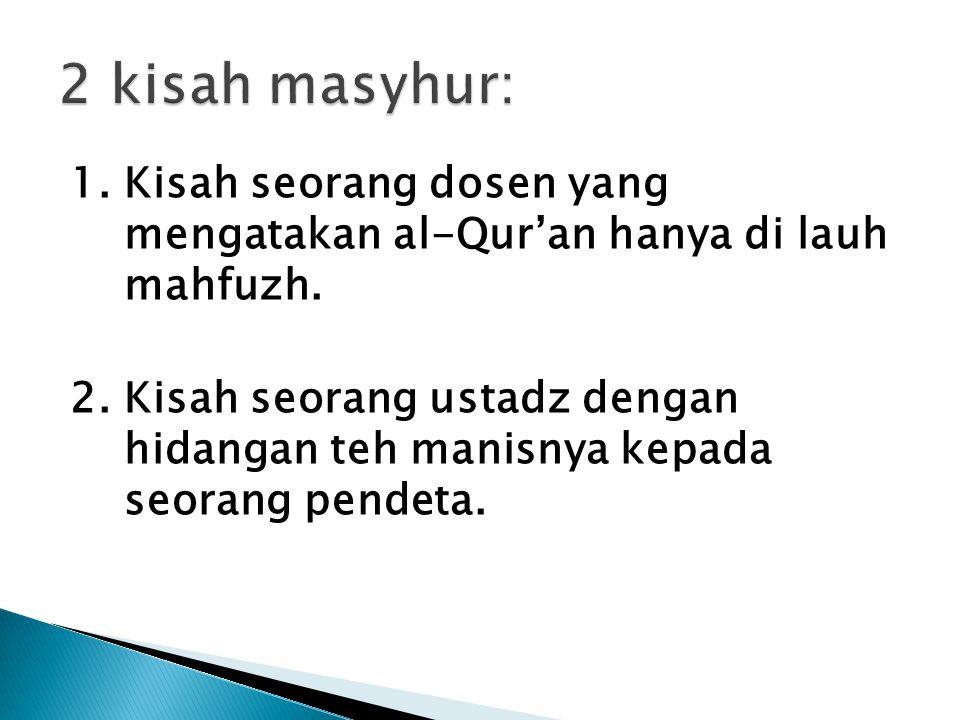 1. Kisah seorang dosen yang mengatakan al-Qur'an hanya di lauh mahfuzh. 2. Kisah seorang ustadz dengan hidangan teh manisnya kepada seorang pendeta.