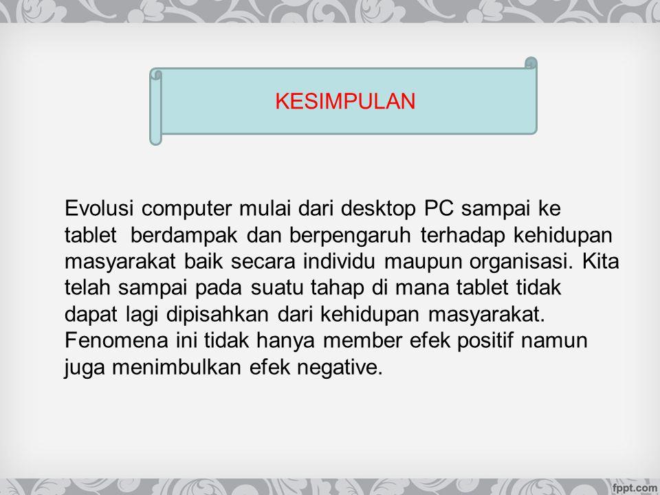 Efek negative yang dapat timbul dari penggunaan tablet PC tidak sebaiknya menghambat individu untuk menggunakannya.