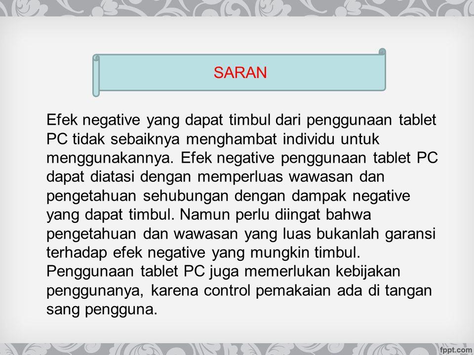 Efek negative yang dapat timbul dari penggunaan tablet PC tidak sebaiknya menghambat individu untuk menggunakannya. Efek negative penggunaan tablet PC