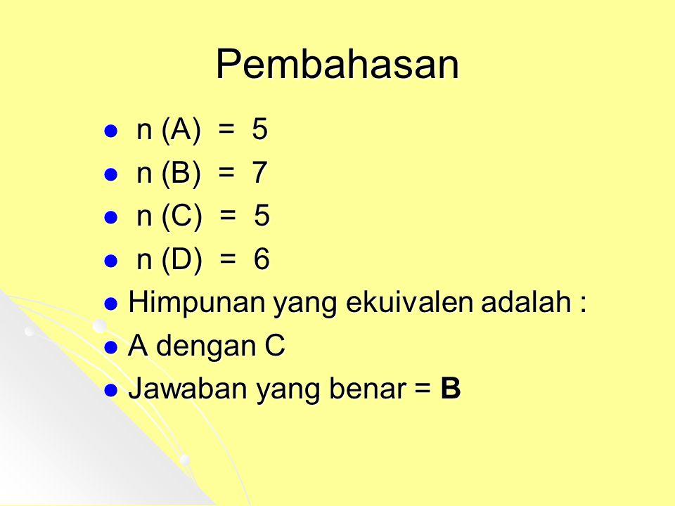Pembahasan n n (A) = 5 (B) = 7 (C) = 5 (D) = 6 Himpunan yang ekuivalen adalah : A dengan C Jawaban yang benar = B