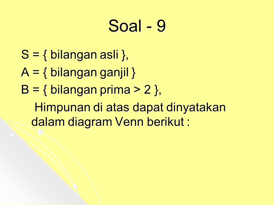 Soal - 9 S = { bilangan asli }, A = { bilangan ganjil } B = { bilangan prima > 2 }, Himpunan di atas dapat dinyatakan dalam diagram Venn berikut :