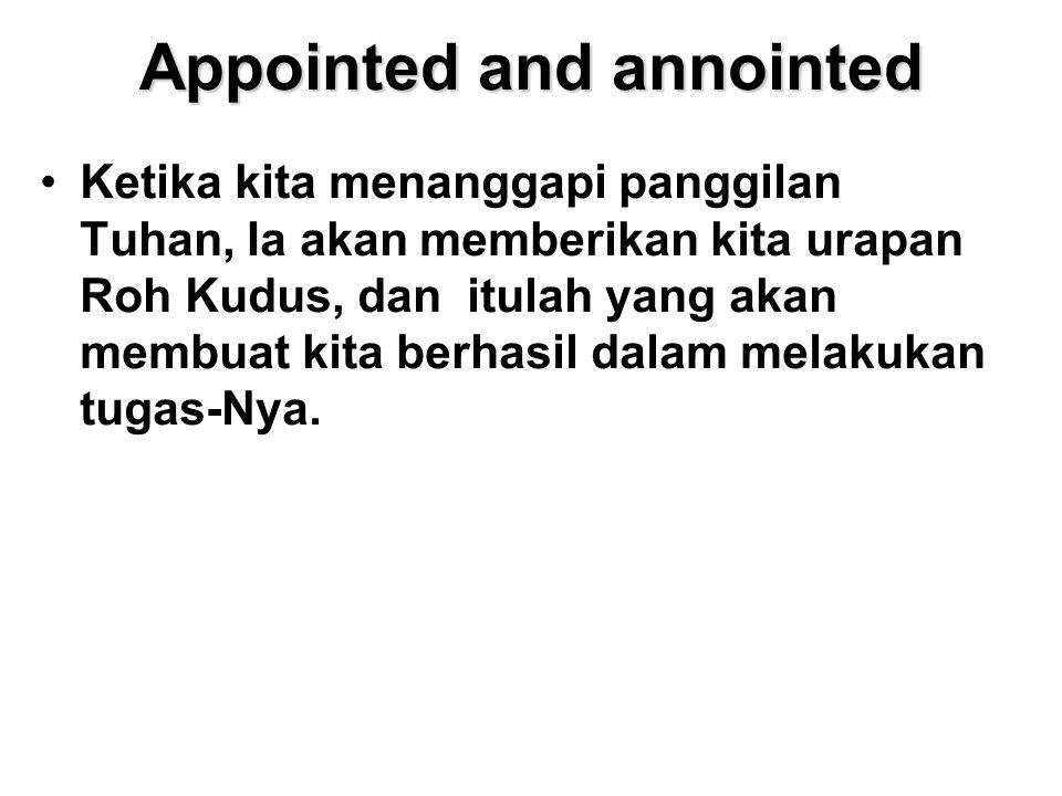 Appointed and annointed Ketika kita menanggapi panggilan Tuhan, Ia akan memberikan kita urapan Roh Kudus, dan itulah yang akan membuat kita berhasil d