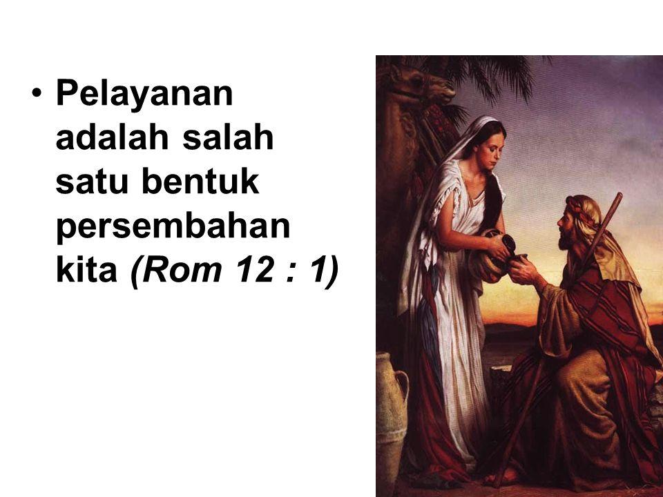Pelayanan adalah salah satu bentuk persembahan kita (Rom 12 : 1)