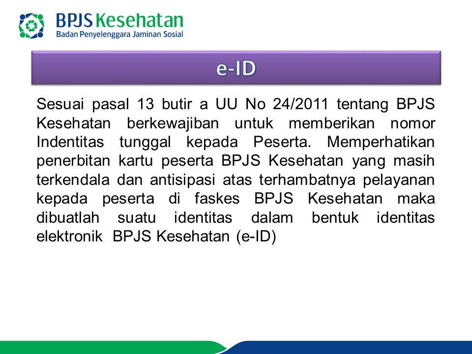 Sesuai pasal 13 butir a UU No 24/2011 tentang BPJS Kesehatan berkewajiban untuk memberikan nomor Indentitas tunggal kepada Peserta. Memperhatikan pene