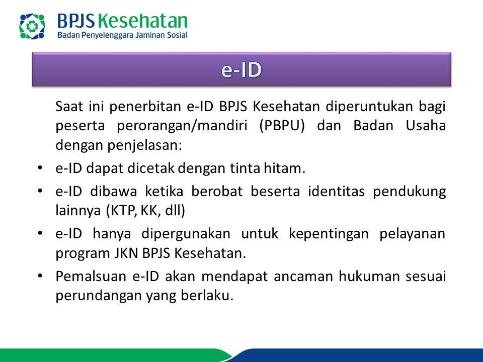 Saat ini penerbitan e-ID BPJS Kesehatan diperuntukan bagi peserta perorangan/mandiri (PBPU) dan Badan Usaha dengan penjelasan: e-ID dapat dicetak deng