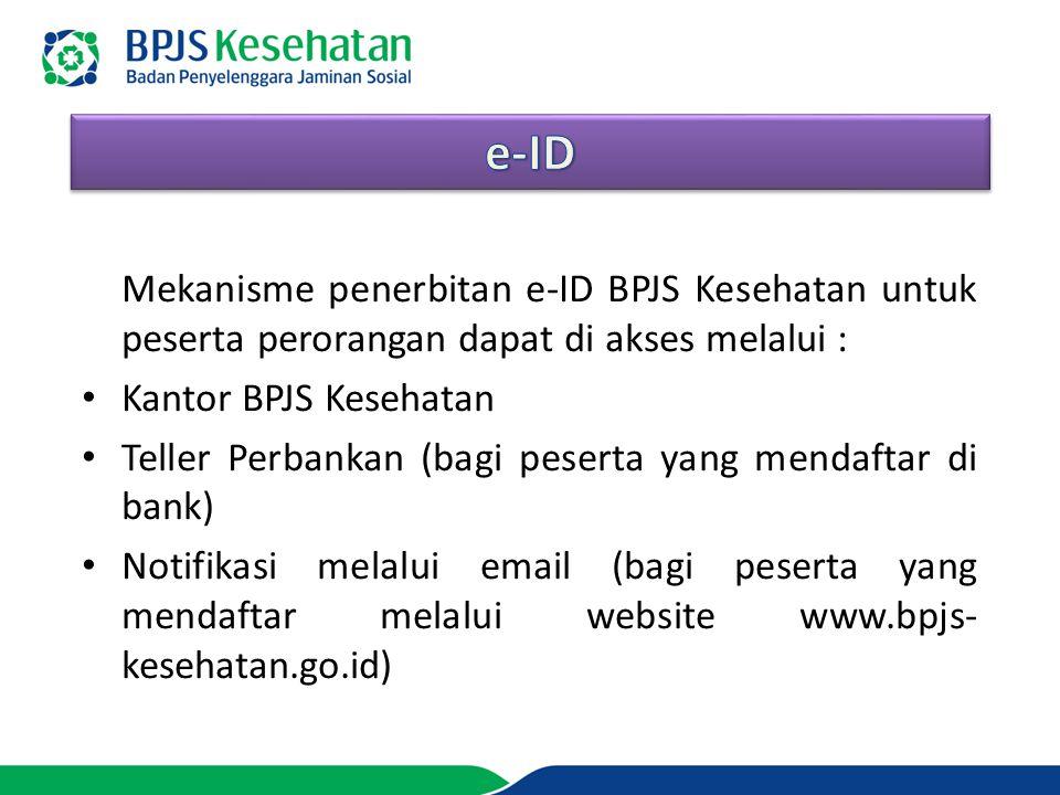 Mekanisme penerbitan e-ID BPJS Kesehatan untuk peserta perorangan dapat di akses melalui : Kantor BPJS Kesehatan Teller Perbankan (bagi peserta yang m