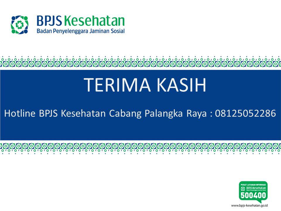 TERIMA KASIH Hotline BPJS Kesehatan Cabang Palangka Raya : 08125052286