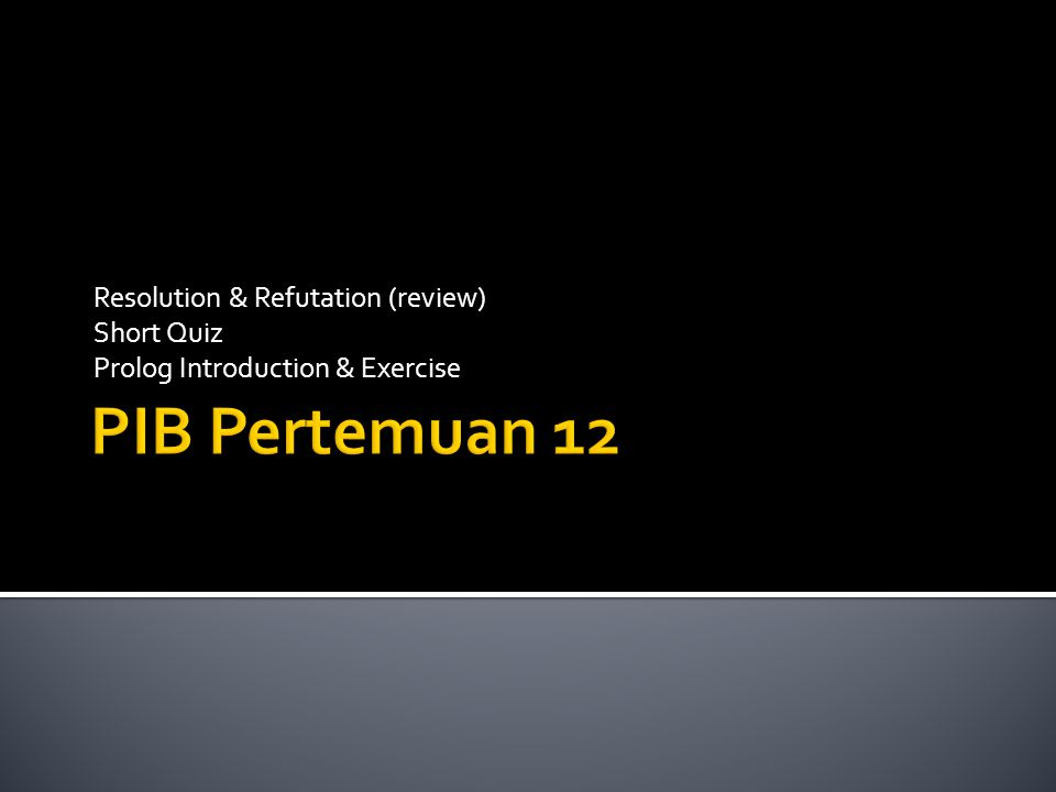 Resolution & Refutation (review) Short Quiz Prolog Introduction & Exercise