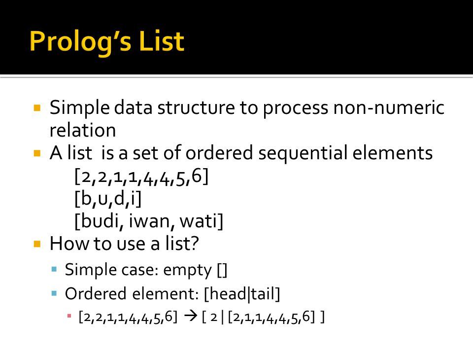  Simple data structure to process non-numeric relation  A list is a set of ordered sequential elements [2,2,1,1,4,4,5,6] [b,u,d,i] [budi, iwan, wati