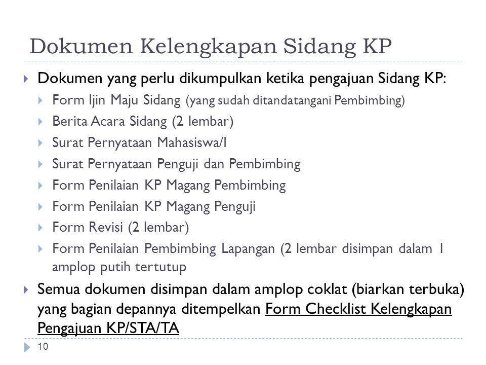 Dokumen Kelengkapan Sidang KP 10  Dokumen yang perlu dikumpulkan ketika pengajuan Sidang KP:  Form Ijin Maju Sidang (yang sudah ditandatangani Pembi