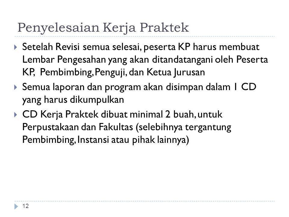 Penyelesaian Kerja Praktek 12  Setelah Revisi semua selesai, peserta KP harus membuat Lembar Pengesahan yang akan ditandatangani oleh Peserta KP, Pem