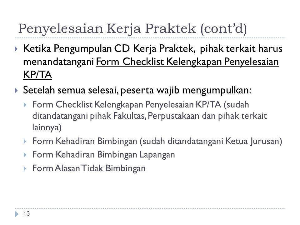Penyelesaian Kerja Praktek (cont'd) 13  Ketika Pengumpulan CD Kerja Praktek, pihak terkait harus menandatangani Form Checklist Kelengkapan Penyelesai