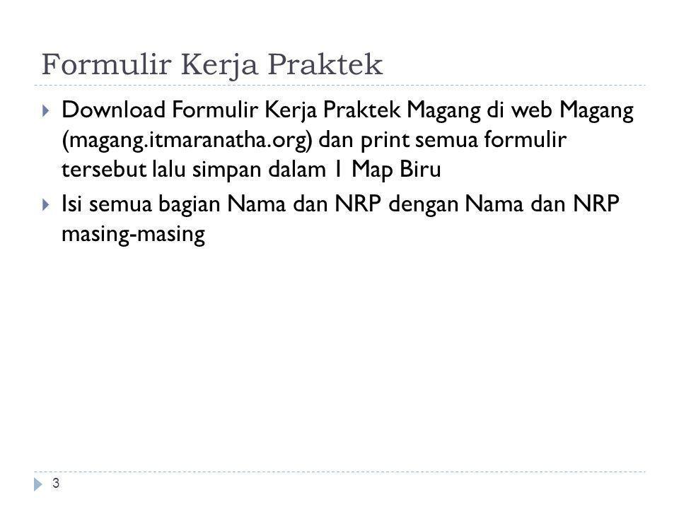 Penyelesaian Kerja Praktek (cont'd) 14  Semua dokumen tadi tidak perlu disimpan dalam amplop atau di hekter  Langsung kumpulkan ke Koordinator KP atau simpan di loker Koordinator KP  Maksimal: Jumat 29 Agustus 2014 pk.