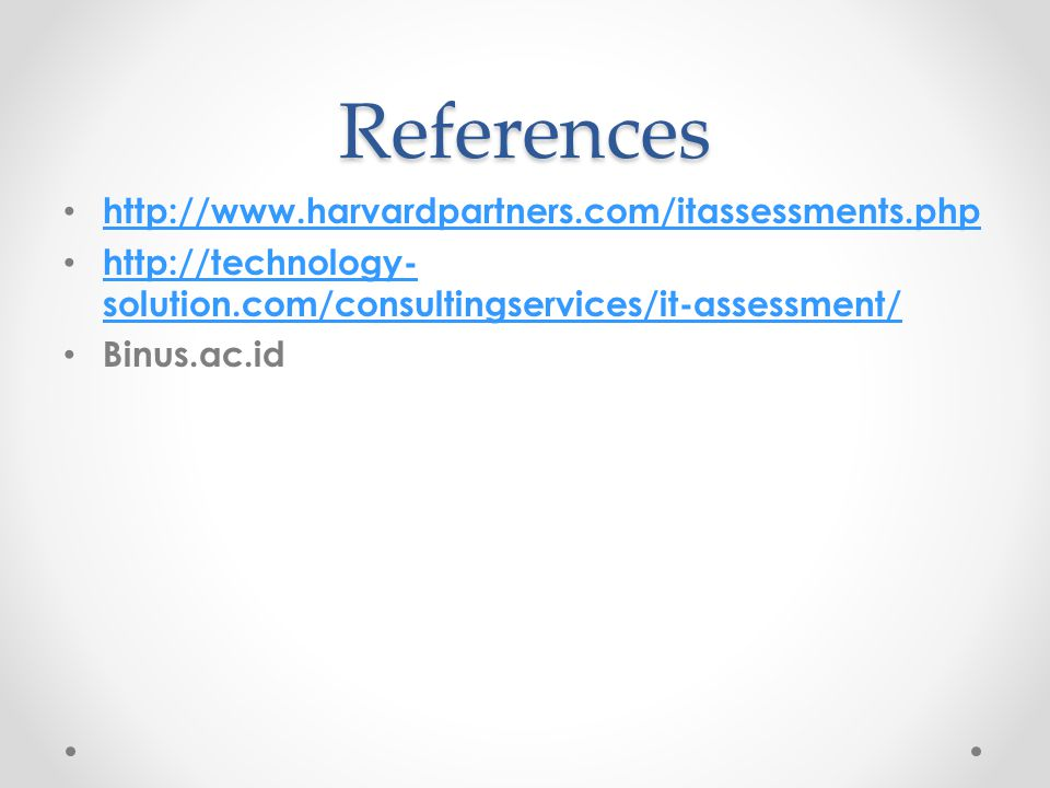 References http://www.harvardpartners.com/itassessments.php http://technology- solution.com/consultingservices/it-assessment/ http://technology- solution.com/consultingservices/it-assessment/ Binus.ac.id