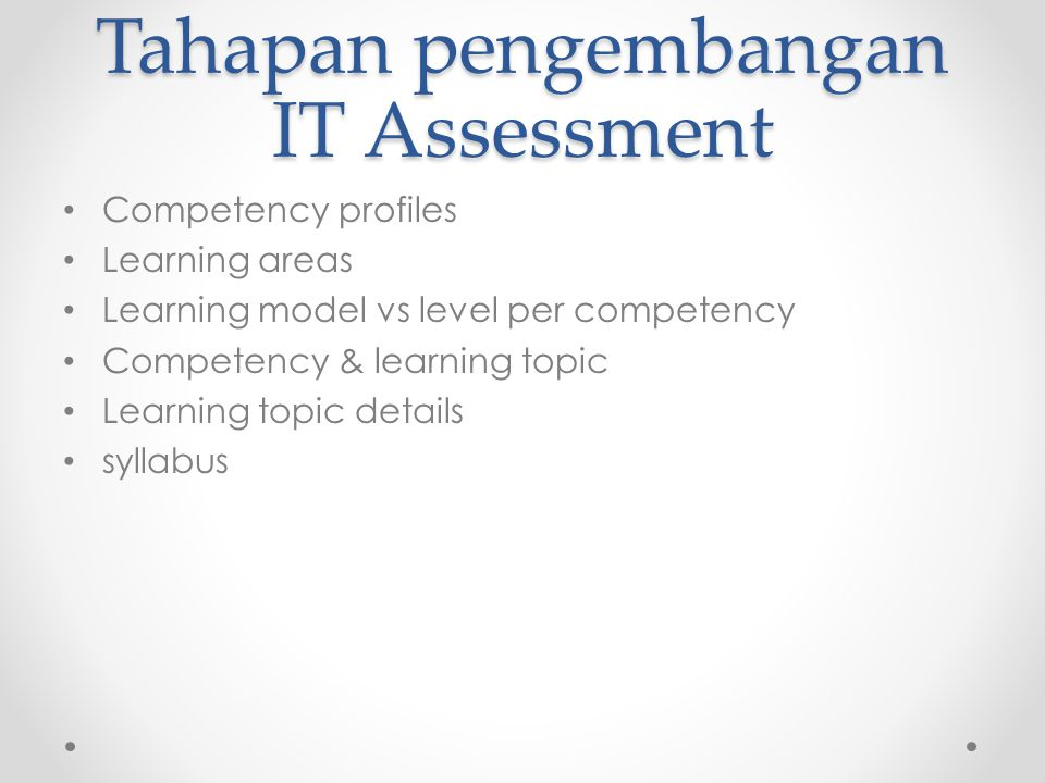 Tahapan pengembangan IT Assessment Competency profiles Learning areas Learning model vs level per competency Competency & learning topic Learning topi