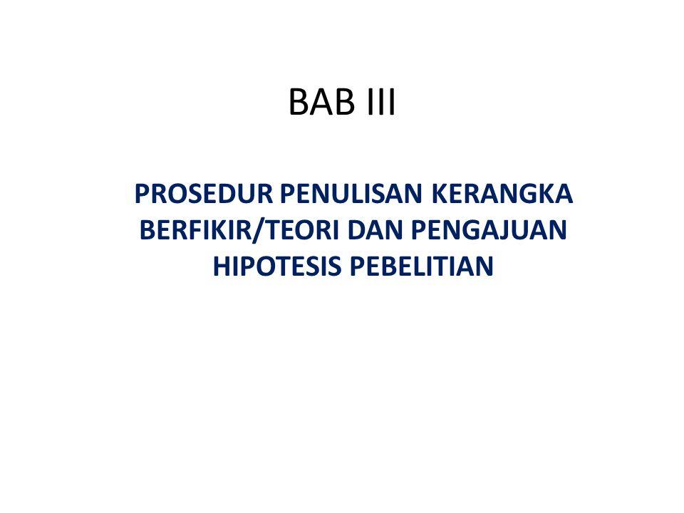 BAB III PROSEDUR PENULISAN KERANGKA BERFIKIR/TEORI DAN PENGAJUAN HIPOTESIS PEBELITIAN