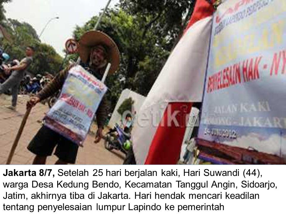 Jakarta 8/7, Setelah 25 hari berjalan kaki, Hari Suwandi (44), warga Desa Kedung Bendo, Kecamatan Tanggul Angin, Sidoarjo, Jatim, akhirnya tiba di Jak