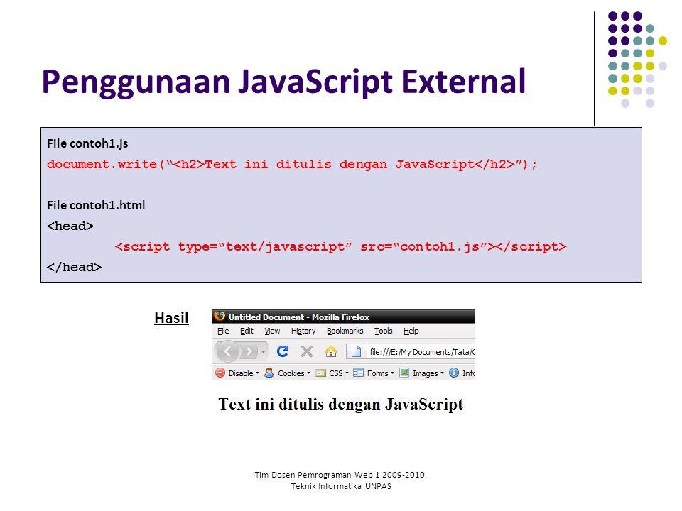 "Tim Dosen Pemrograman Web 1 2009-2010. Teknik Informatika UNPAS Penggunaan JavaScript External File contoh1.js document.write("" Text ini ditulis denga"