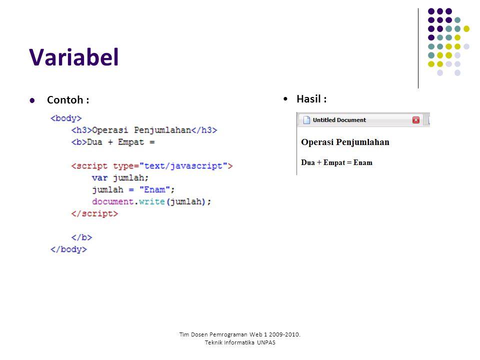 Tim Dosen Pemrograman Web 1 2009-2010. Teknik Informatika UNPAS Variabel Contoh : Hasil :