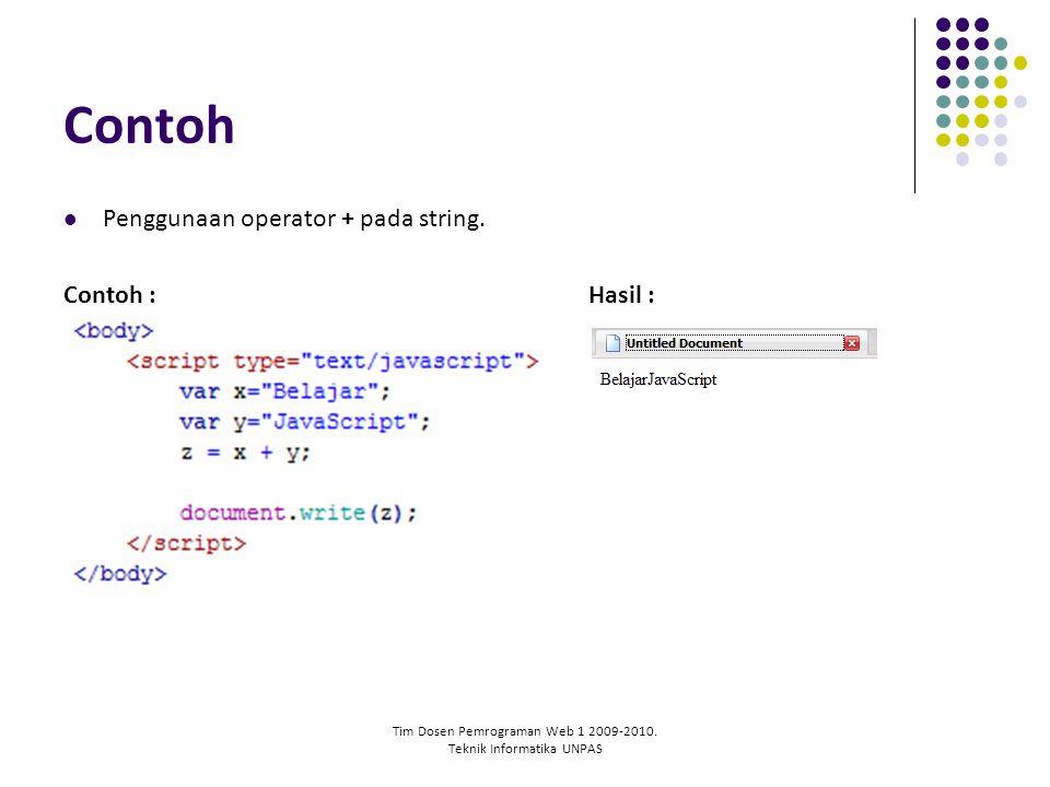 Tim Dosen Pemrograman Web 1 2009-2010. Teknik Informatika UNPAS Contoh Penggunaan operator + pada string. Contoh :Hasil :
