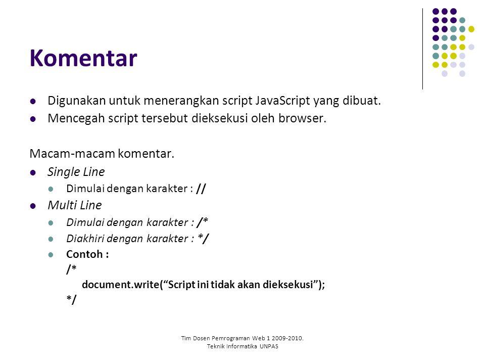 Tim Dosen Pemrograman Web 1 2009-2010. Teknik Informatika UNPAS Komentar Digunakan untuk menerangkan script JavaScript yang dibuat. Mencegah script te